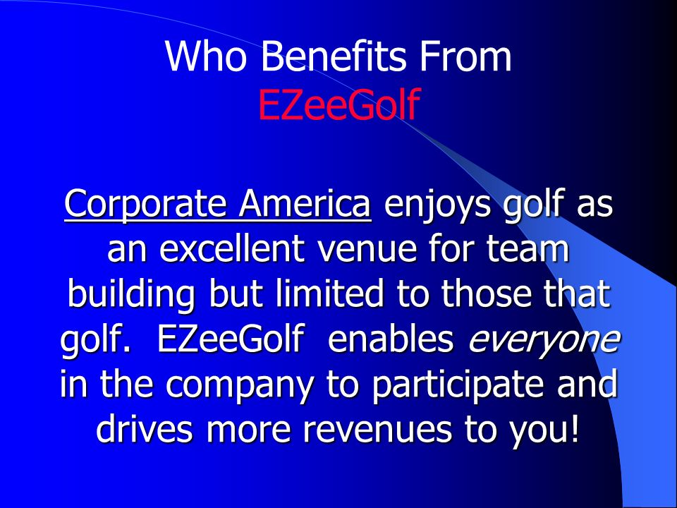 Corporate America enjoys golf as an excellent venue for team building but limited to those that golf.
