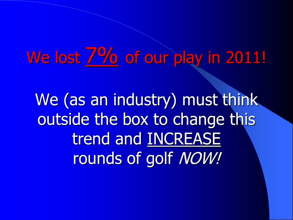 We lost 7% of our play in 2011.