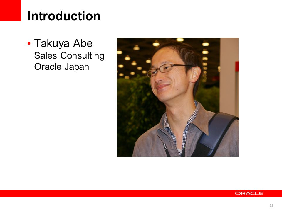 22 Introduction Takuya Abe Sales Consulting Oracle Japan