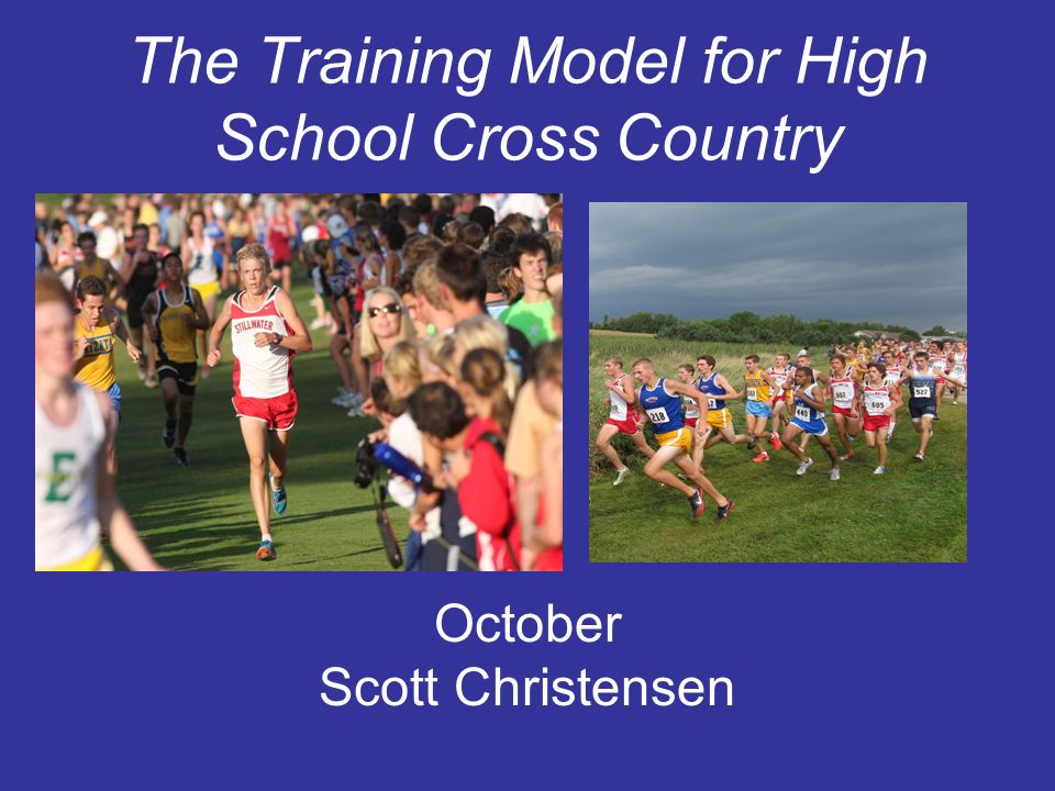 The Training Model for High School Cross Country October Scott Christensen