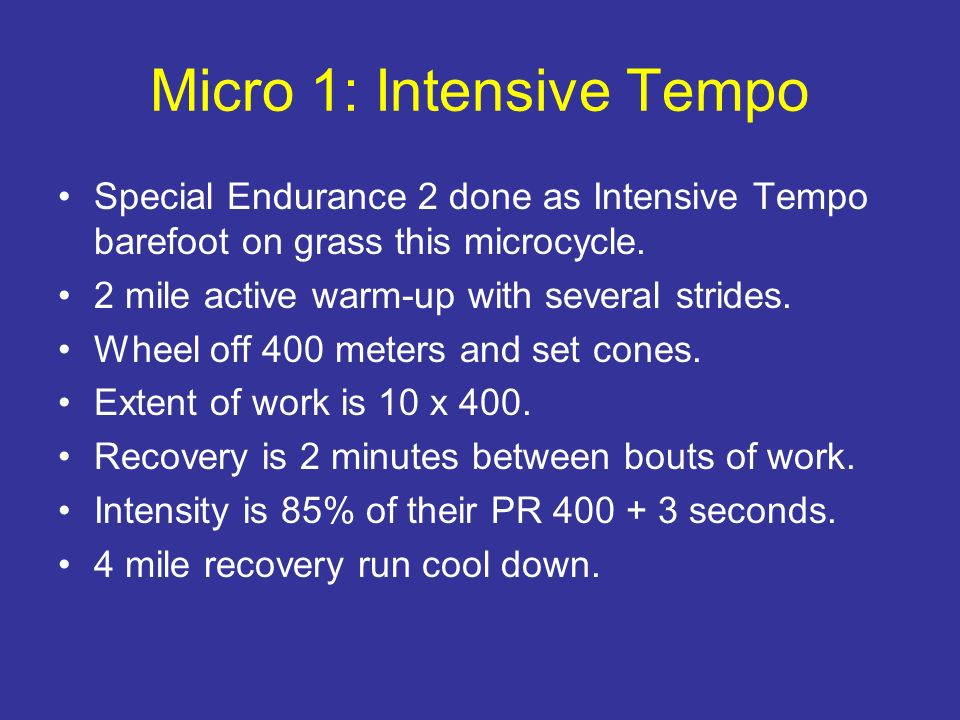 Micro 1: Intensive Tempo Special Endurance 2 done as Intensive Tempo barefoot on grass this microcycle. 2 mile active warm-up with several strides. Wh