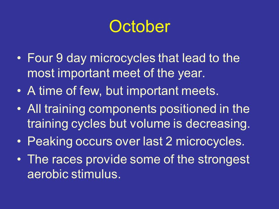 October Four 9 day microcycles that lead to the most important meet of the year. A time of few, but important meets. All training components positione