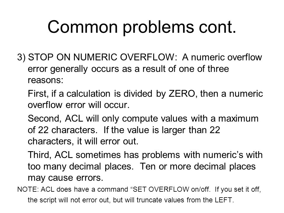 Common problems cont. 3) STOP ON NUMERIC OVERFLOW: A numeric overflow error generally occurs as a result of one of three reasons: First, if a calculat