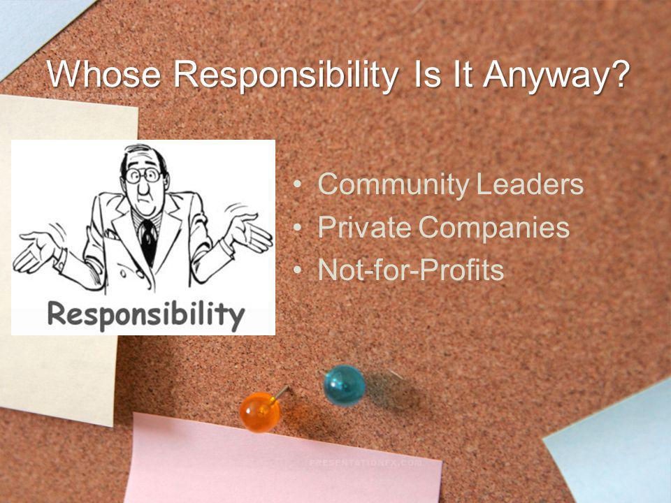 Whose Responsibility Is It Anyway? Community Leaders Private Companies Not-for-Profits