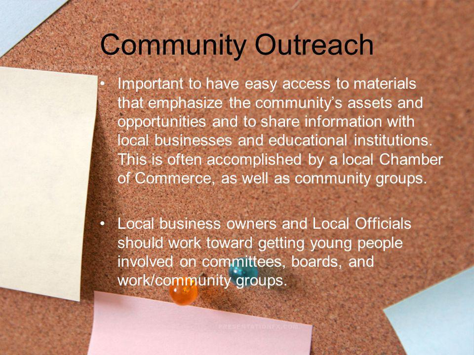 Community Outreach Important to have easy access to materials that emphasize the communitys assets and opportunities and to share information with loc