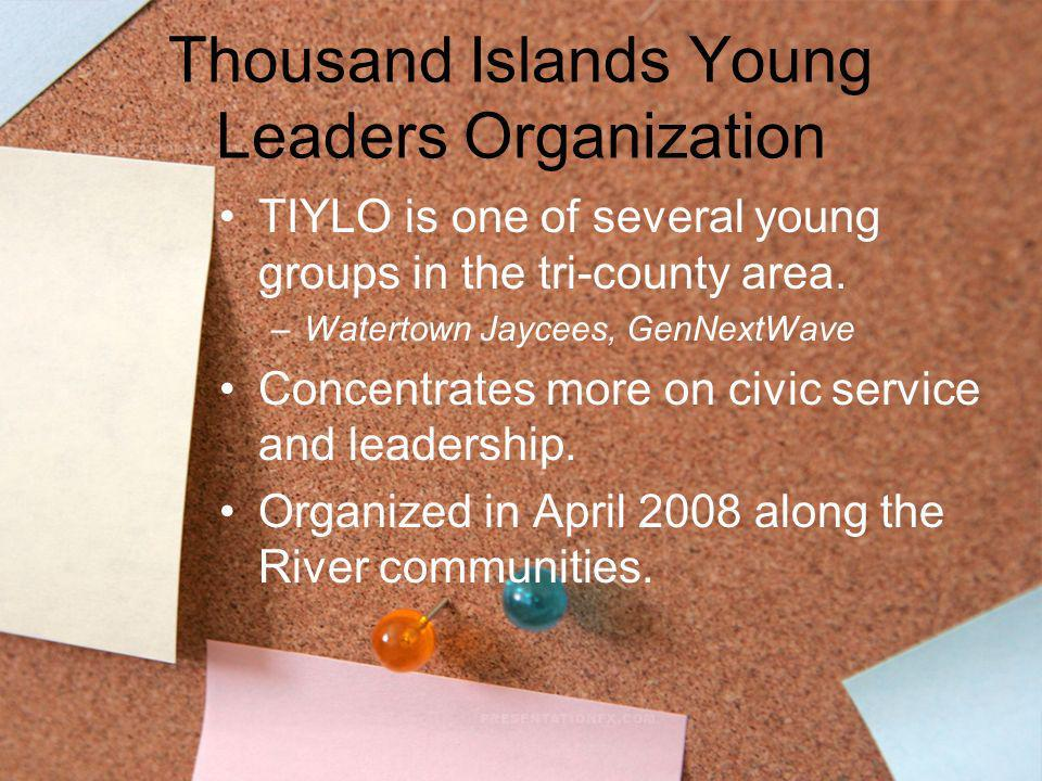 Thousand Islands Young Leaders Organization TIYLO is one of several young groups in the tri-county area. –Watertown Jaycees, GenNextWave Concentrates