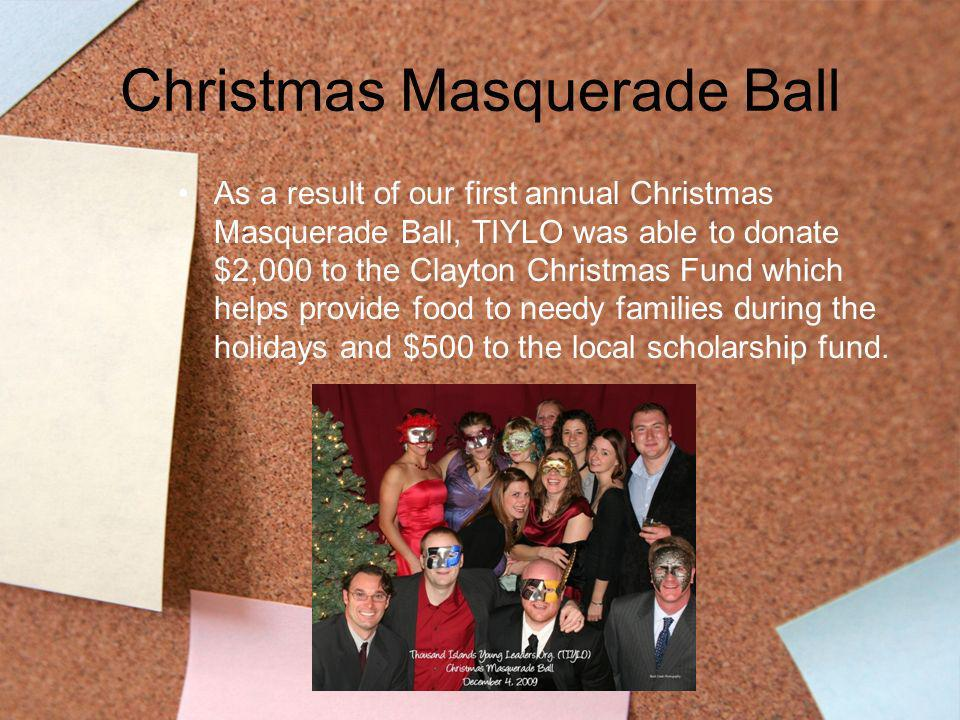 Christmas Masquerade Ball As a result of our first annual Christmas Masquerade Ball, TIYLO was able to donate $2,000 to the Clayton Christmas Fund whi