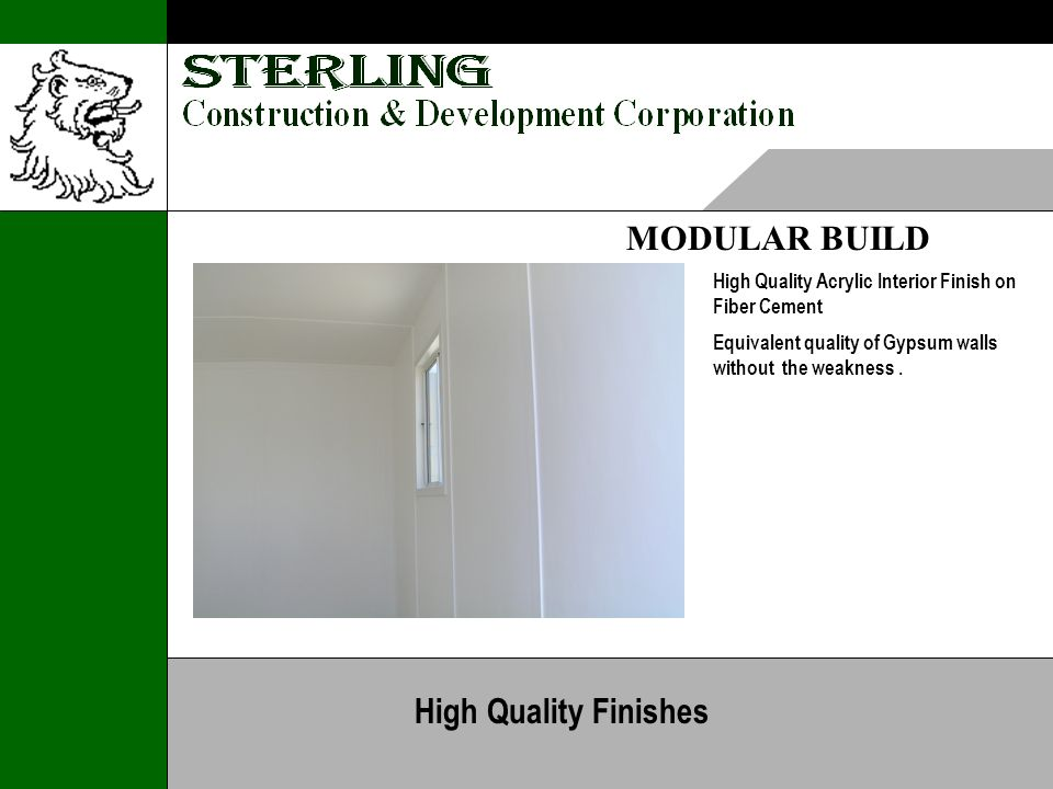 MODULAR BUILD High Quality Acrylic Interior Finish on Fiber Cement Equivalent quality of Gypsum walls without the weakness.