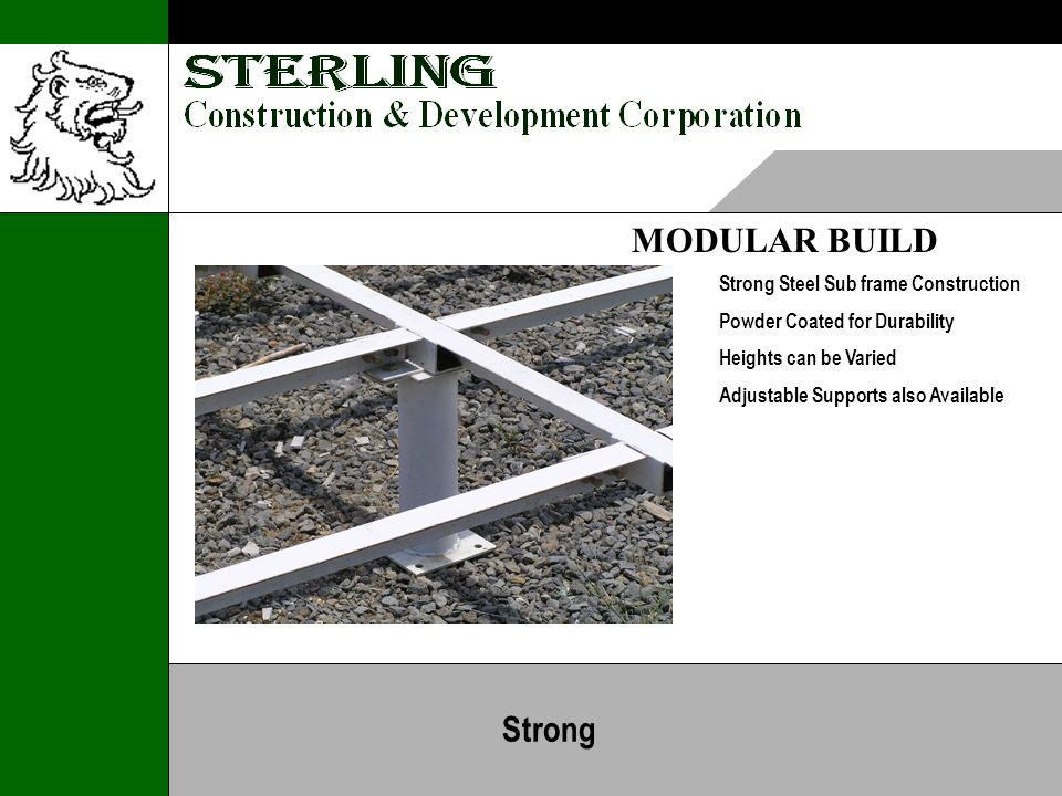 MODULAR BUILD Strong Steel Sub frame Construction Powder Coated for Durability Heights can be Varied Adjustable Supports also Available Strong