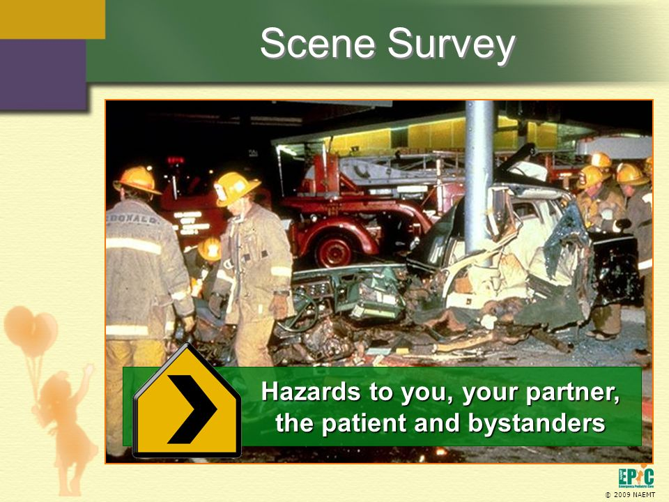 © 2009 NAEMT Scene Survey Hazards to you, your partner, the patient and bystanders