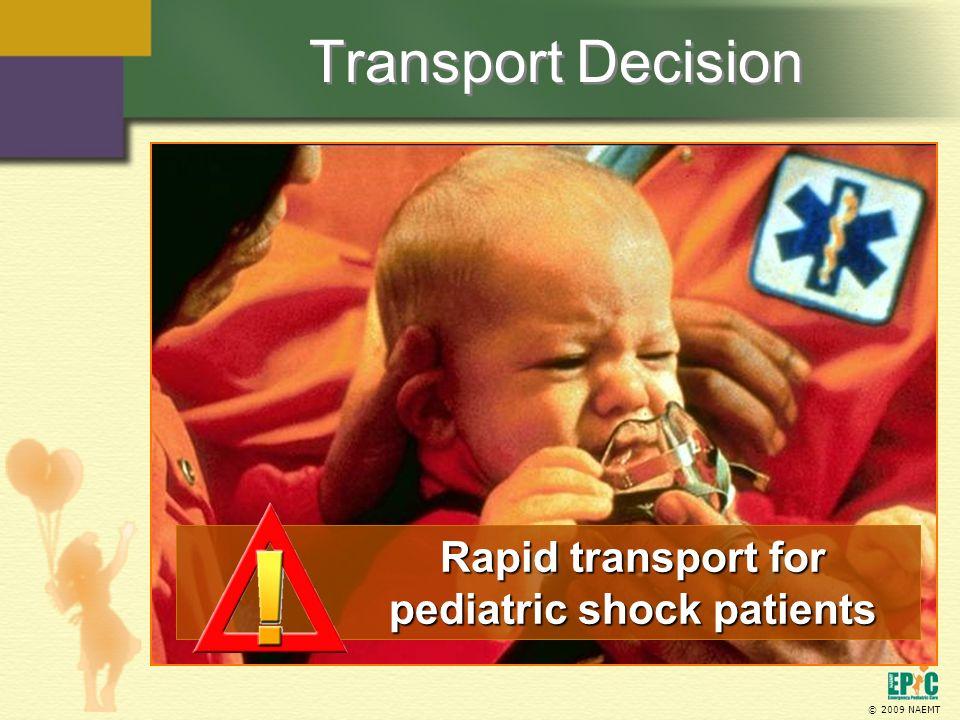 © 2009 NAEMT Transport Decision Rapid transport for pediatric shock patients