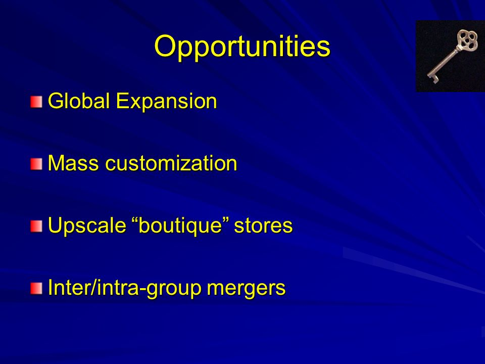 Opportunities Global Expansion Mass customization Upscale boutique stores Inter/intra-group mergers