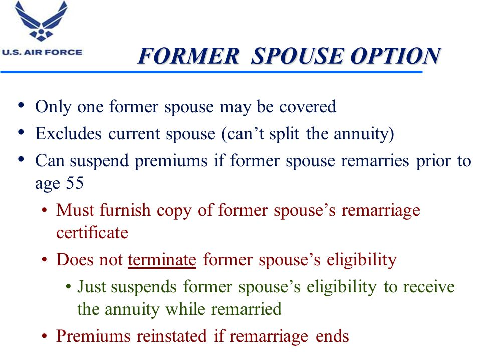 FORMER SPOUSE OPTION Only one former spouse may be covered Excludes current spouse (cant split the annuity) Can suspend premiums if former spouse rema