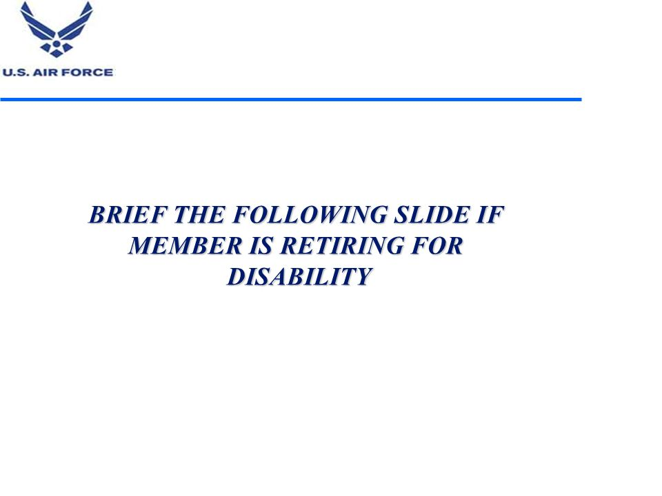 BRIEF THE FOLLOWING SLIDE IF MEMBER IS RETIRING FOR DISABILITY