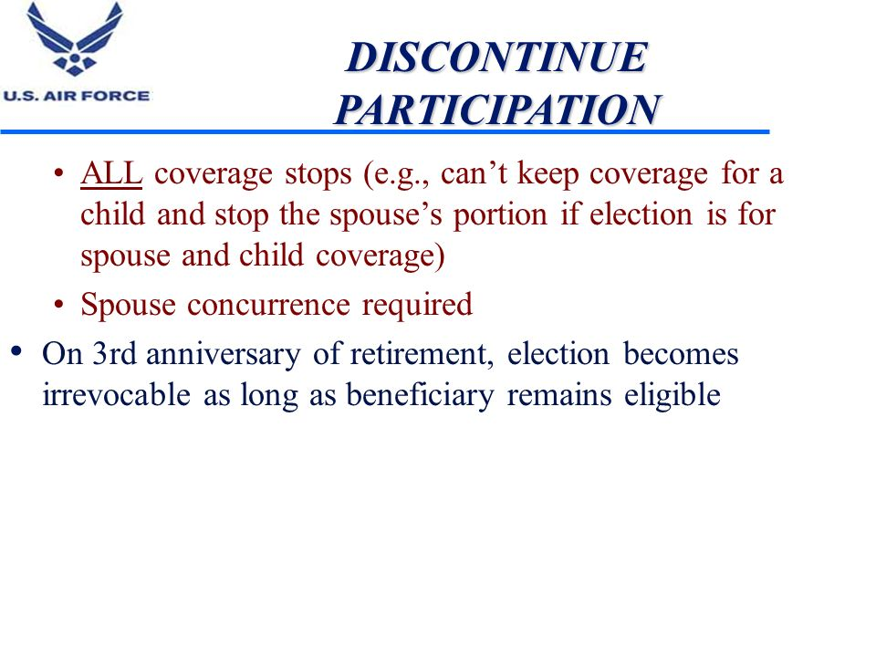 DISCONTINUE PARTICIPATION ALL coverage stops (e.g., cant keep coverage for a child and stop the spouses portion if election is for spouse and child co