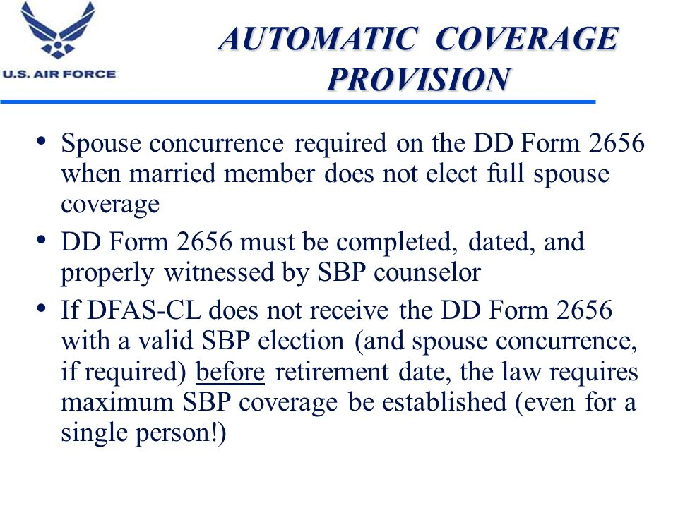 AUTOMATIC COVERAGE PROVISION Spouse concurrence required on the DD Form 2656 when married member does not elect full spouse coverage DD Form 2656 must