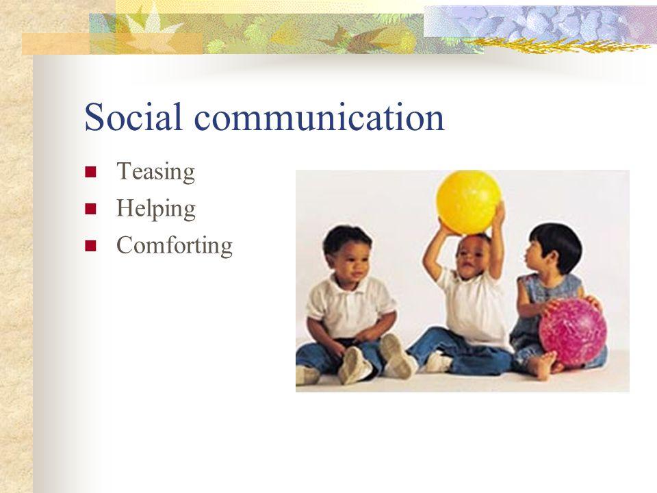 Social communication Teasing Helping Comforting