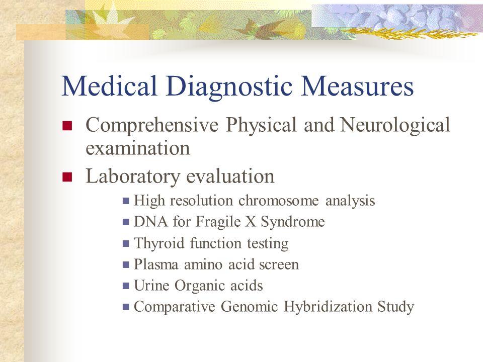 Medical Diagnostic Measures Comprehensive Physical and Neurological examination Laboratory evaluation High resolution chromosome analysis DNA for Frag