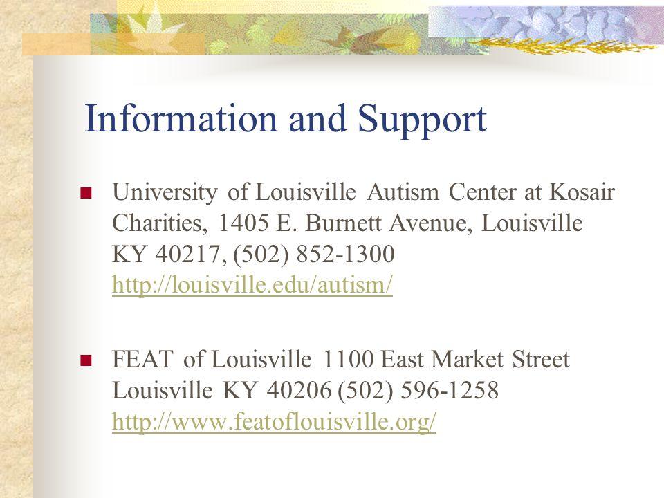 Information and Support University of Louisville Autism Center at Kosair Charities, 1405 E. Burnett Avenue, Louisville KY 40217, (502) 852-1300 http:/