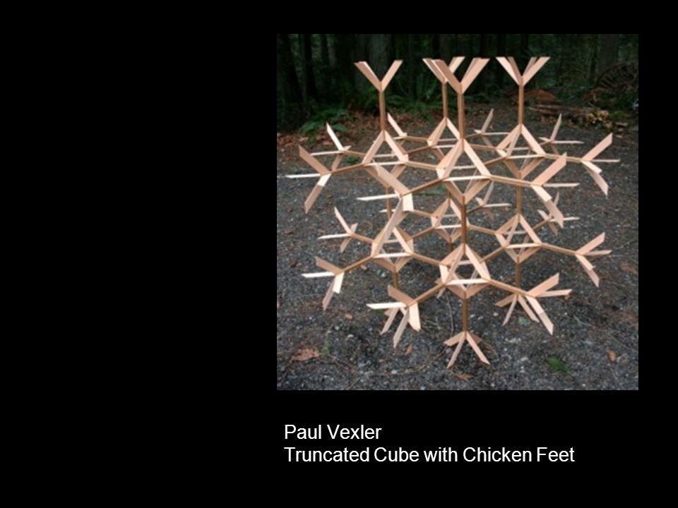 Paul Vexler Truncated Cube with Chicken Feet