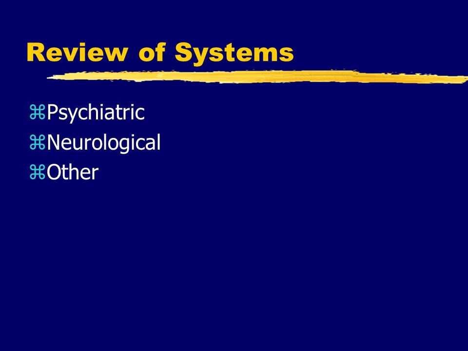 Review of Systems zPsychiatric zNeurological zOther