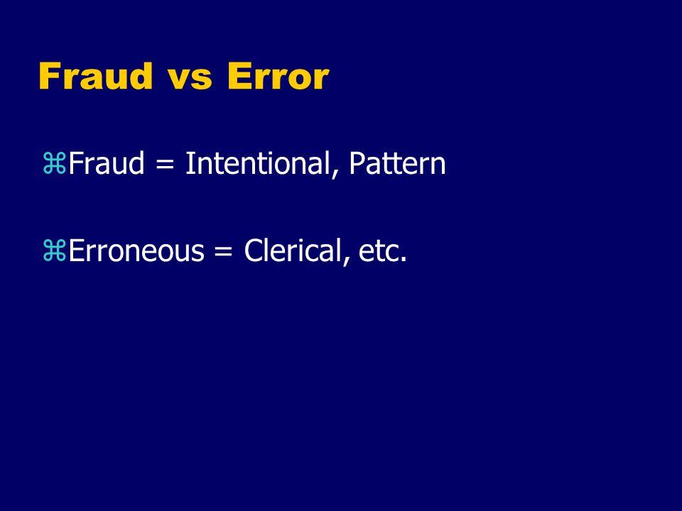 Fraud vs Error zFraud = Intentional, Pattern zErroneous = Clerical, etc.