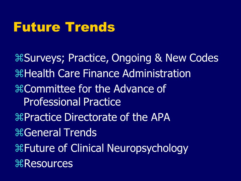 Future Trends zSurveys; Practice, Ongoing & New Codes zHealth Care Finance Administration zCommittee for the Advance of Professional Practice zPractic