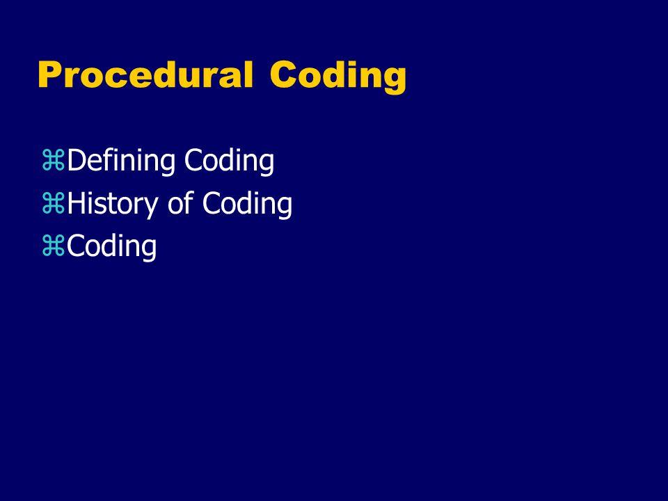 Procedural Coding zDefining Coding zHistory of Coding zCoding