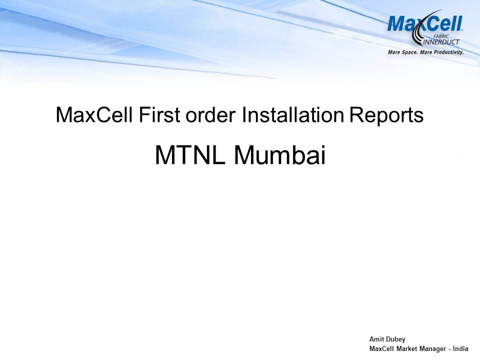 MaxCell First order Installation Reports MTNL Mumbai Amit Dubey MaxCell Market Manager - India