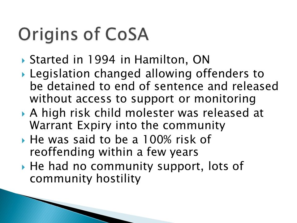 Started in 1994 in Hamilton, ON Legislation changed allowing offenders to be detained to end of sentence and released without access to support or mon