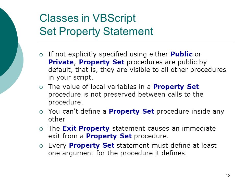 12 Classes in VBScript Set Property Statement If not explicitly specified using either Public or Private, Property Set procedures are public by default, that is, they are visible to all other procedures in your script.