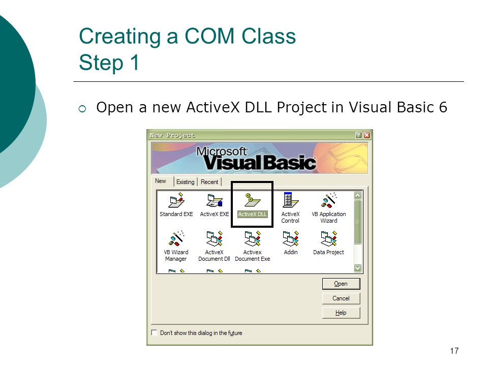 17 Creating a COM Class Step 1 Open a new ActiveX DLL Project in Visual Basic 6