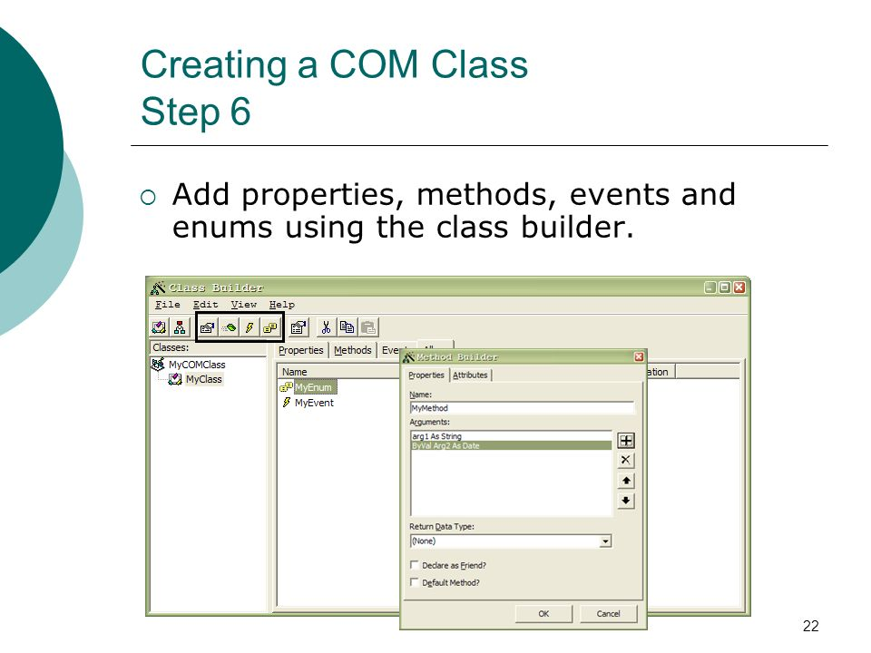 22 Creating a COM Class Step 6 Add properties, methods, events and enums using the class builder.