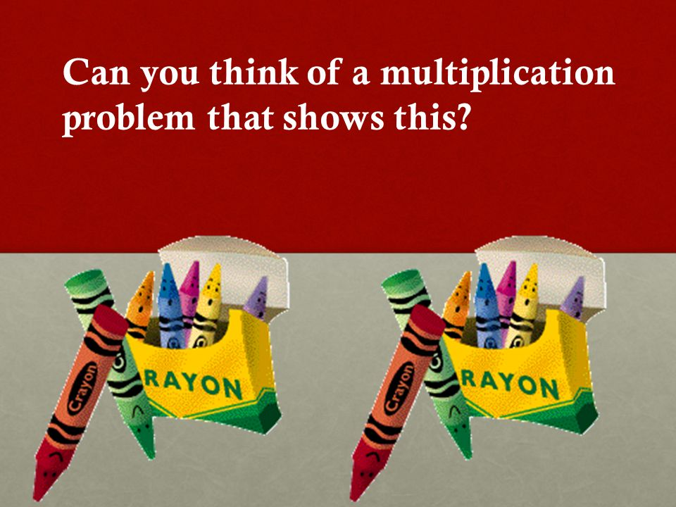 Can you think of a multiplication problem that shows this
