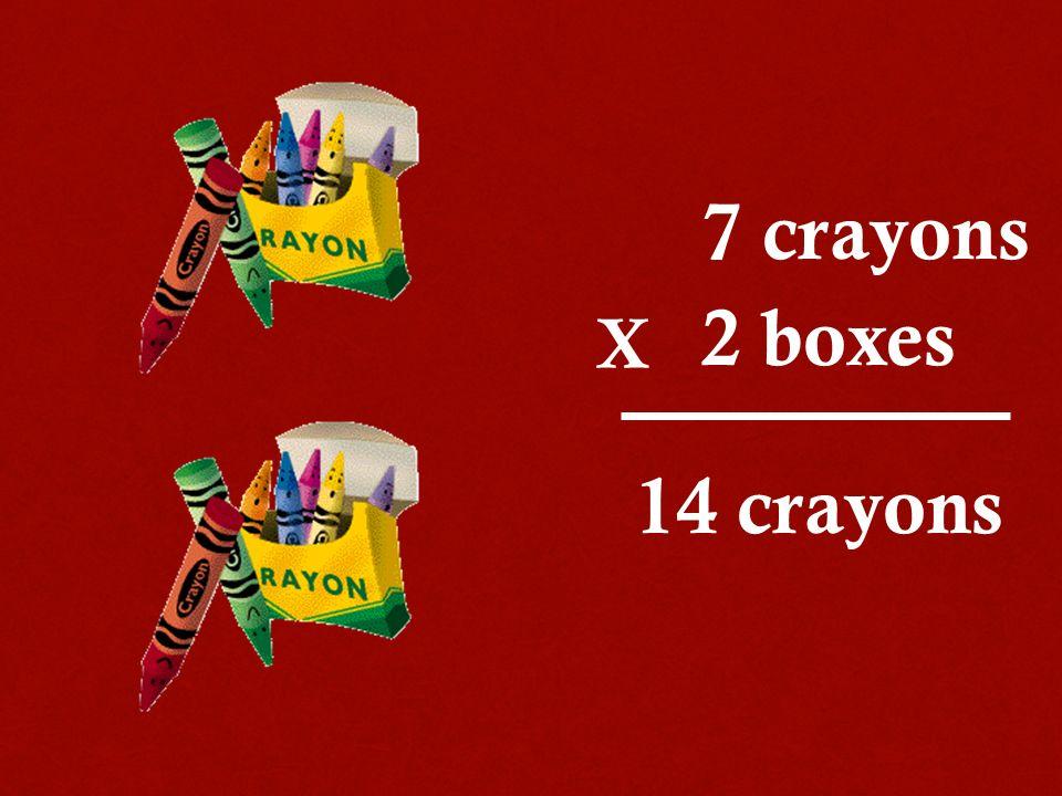 2 boxes 7 crayons 14 crayons X