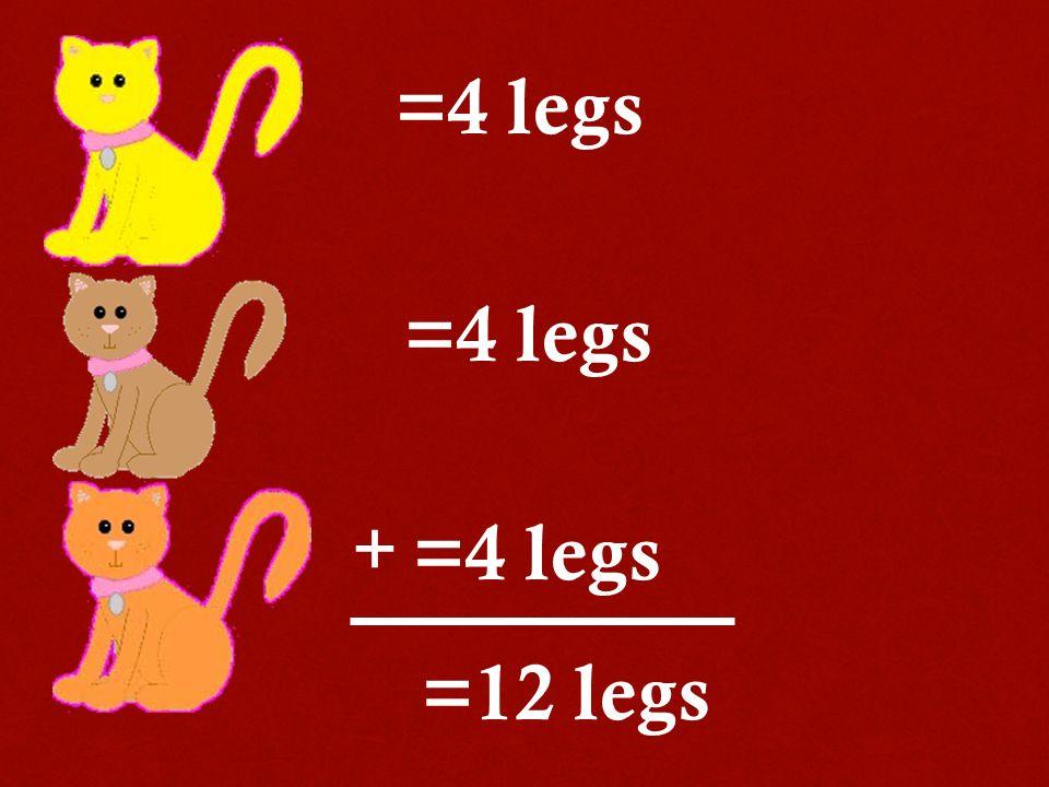 =4 legs =12 legs +