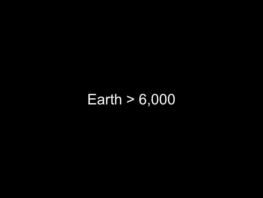 Earth > 6,000