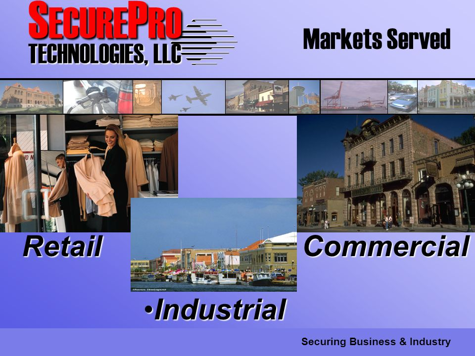 S ECURE P RO TECHNOLOGIES, LLC Securing Business & Industry IndustrialIndustrial Markets Served RetailCommercial