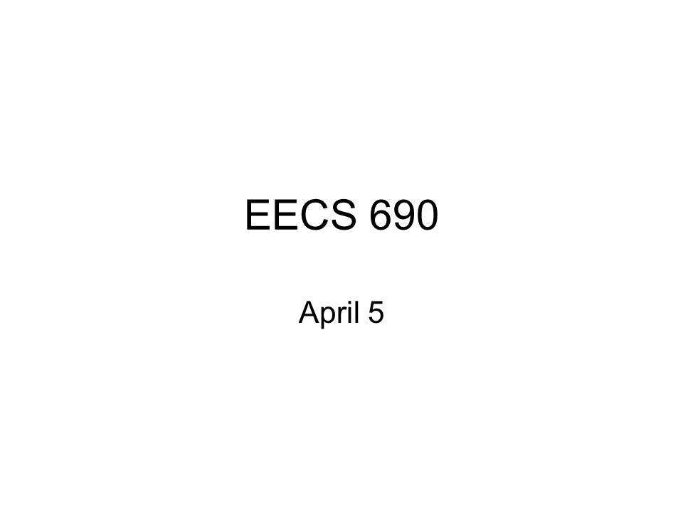 EECS 690 April 5