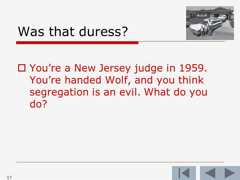 Was that duress. Youre a New Jersey judge in 1959.