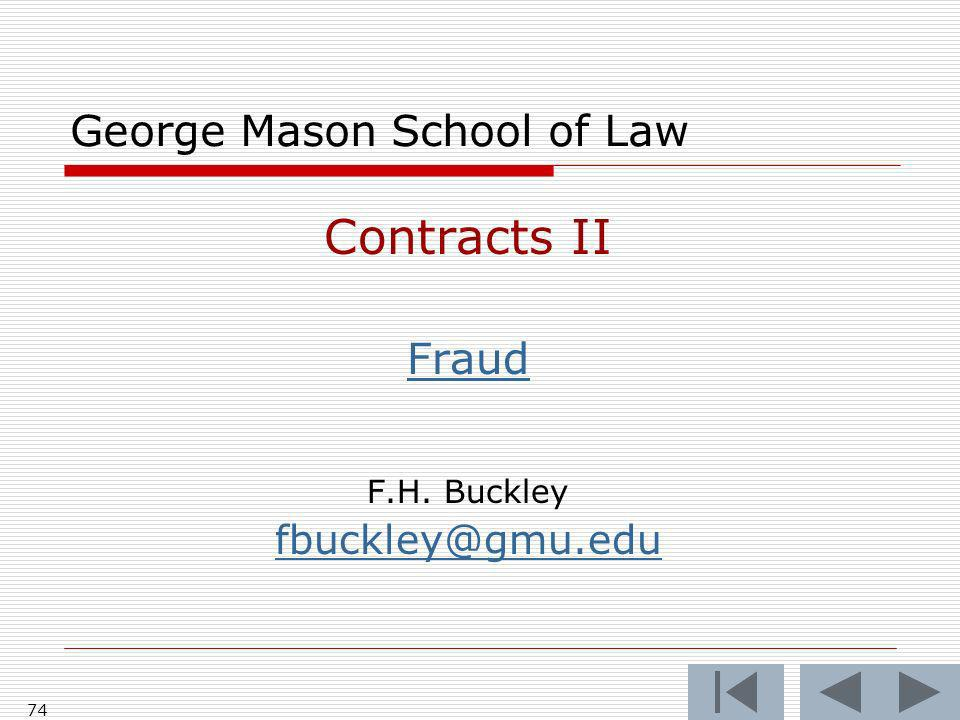 74 George Mason School of Law Contracts II Fraud F.H. Buckley fbuckley@gmu.edu