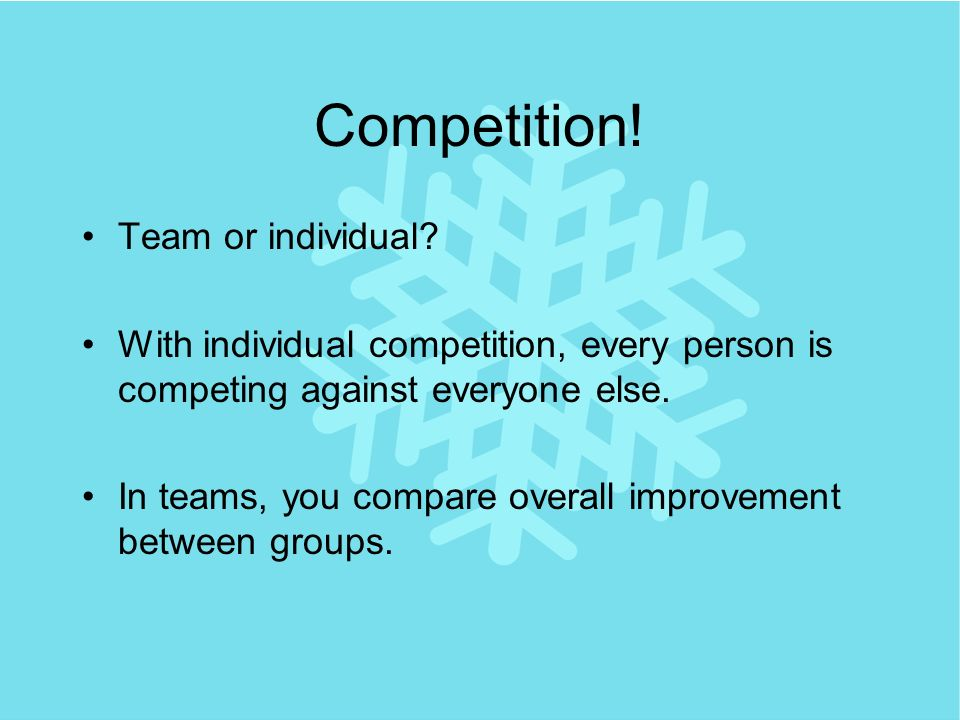 Competition. Team or individual.