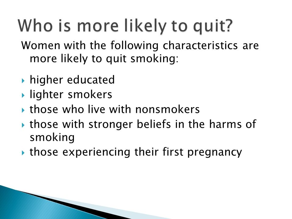 Women with the following characteristics are more likely to quit smoking: higher educated lighter smokers those who live with nonsmokers those with st