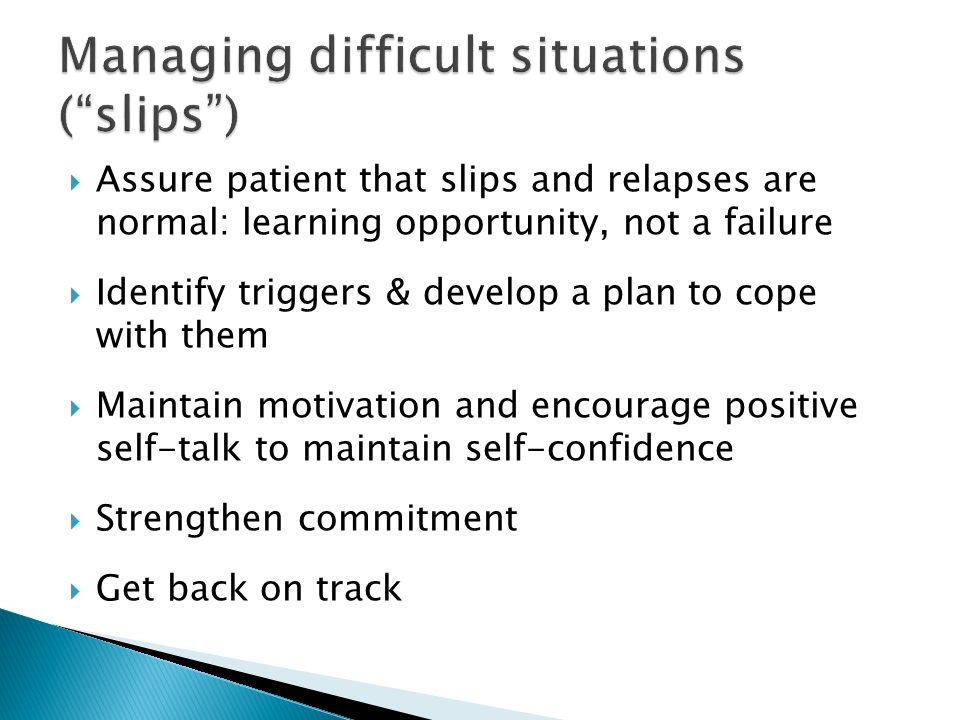 Assure patient that slips and relapses are normal: learning opportunity, not a failure Identify triggers & develop a plan to cope with them Maintain m