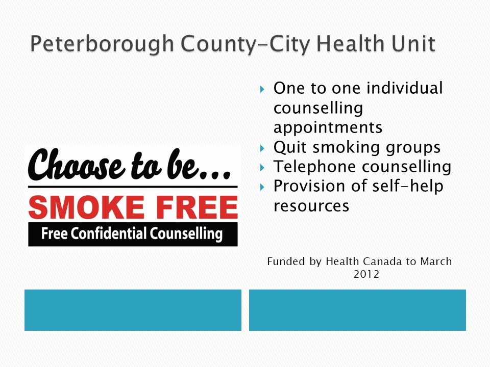 One to one individual counselling appointments Quit smoking groups Telephone counselling Provision of self-help resources Funded by Health Canada to M