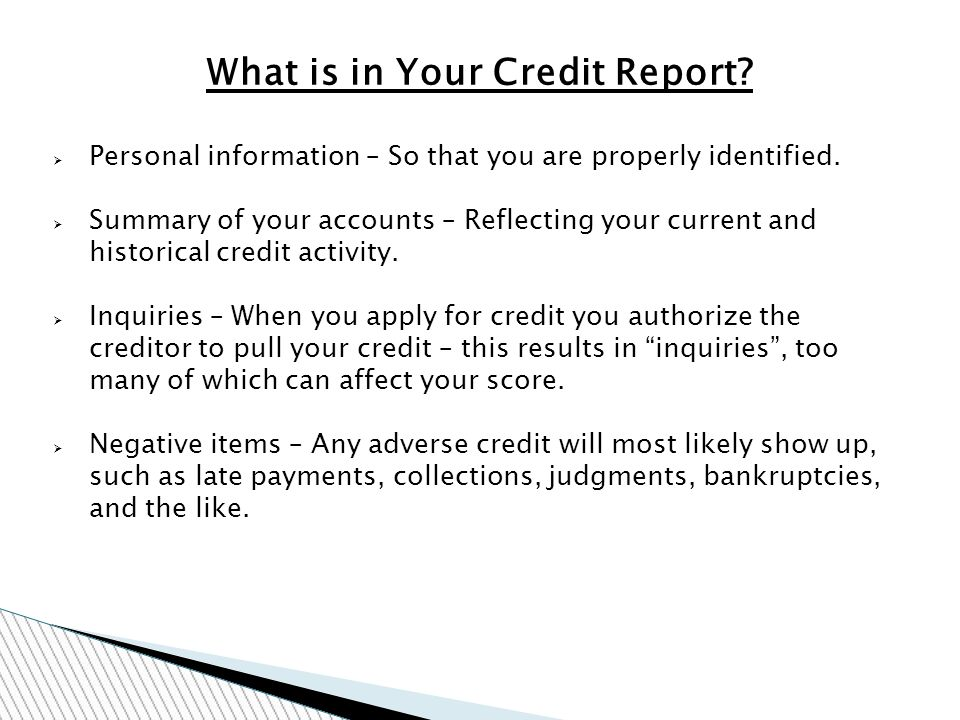 What is in Your Credit Report. Personal information – So that you are properly identified.