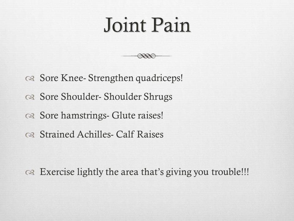 Joint Pain Sore Knee- Strengthen quadriceps.