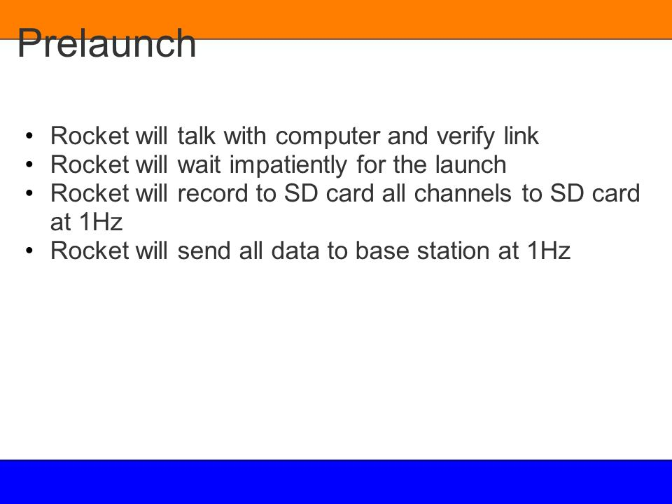 Prelaunch Rocket will talk with computer and verify link Rocket will wait impatiently for the launch Rocket will record to SD card all channels to SD