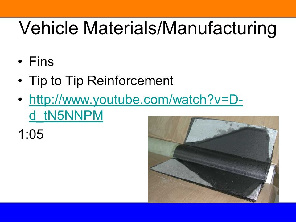 Vehicle Materials/Manufacturing Fins Tip to Tip Reinforcement http://www.youtube.com/watch?v=D- d_tN5NNPMhttp://www.youtube.com/watch?v=D- d_tN5NNPM 1