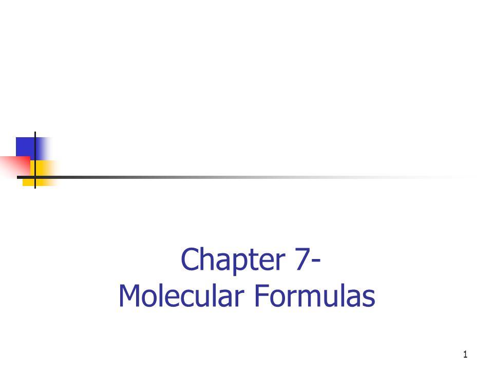 1 Chapter 7- Molecular Formulas